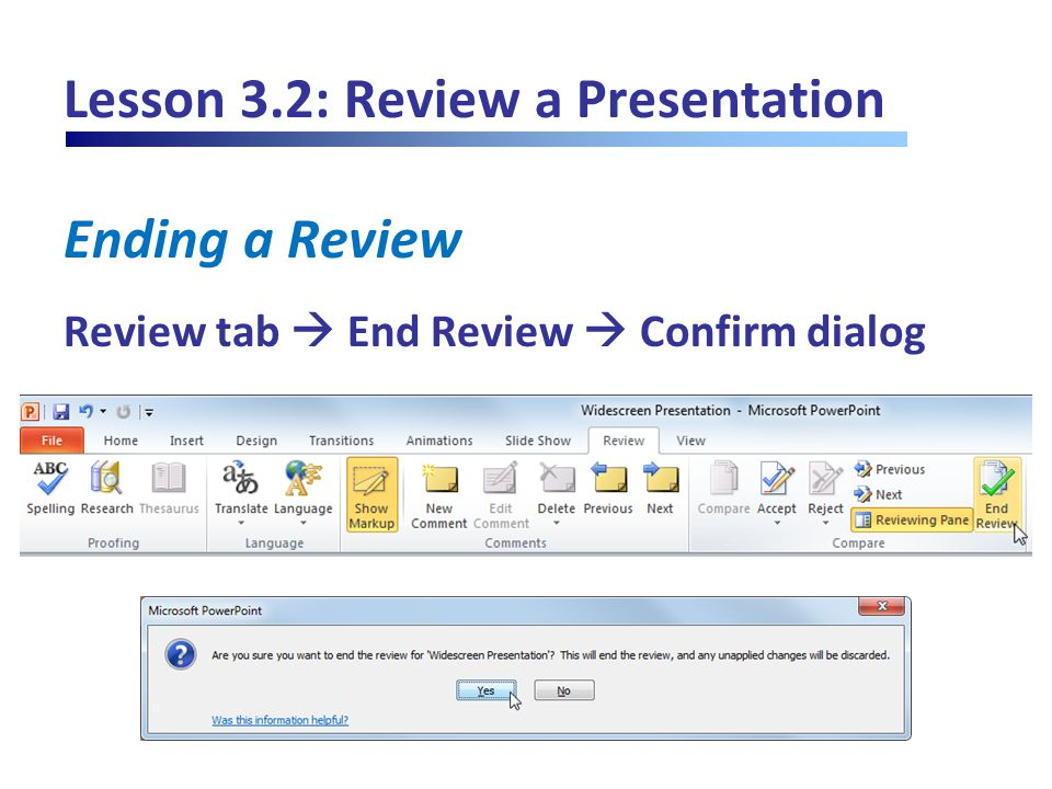 Lesson 3.2: Review a Presentation Ending a Review Review tab  End Review  Confirm dialog