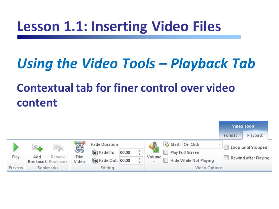 Lesson 1.1: Inserting Video Files Using the Video Tools – Playback Tab Contextual tab for finer control over video content