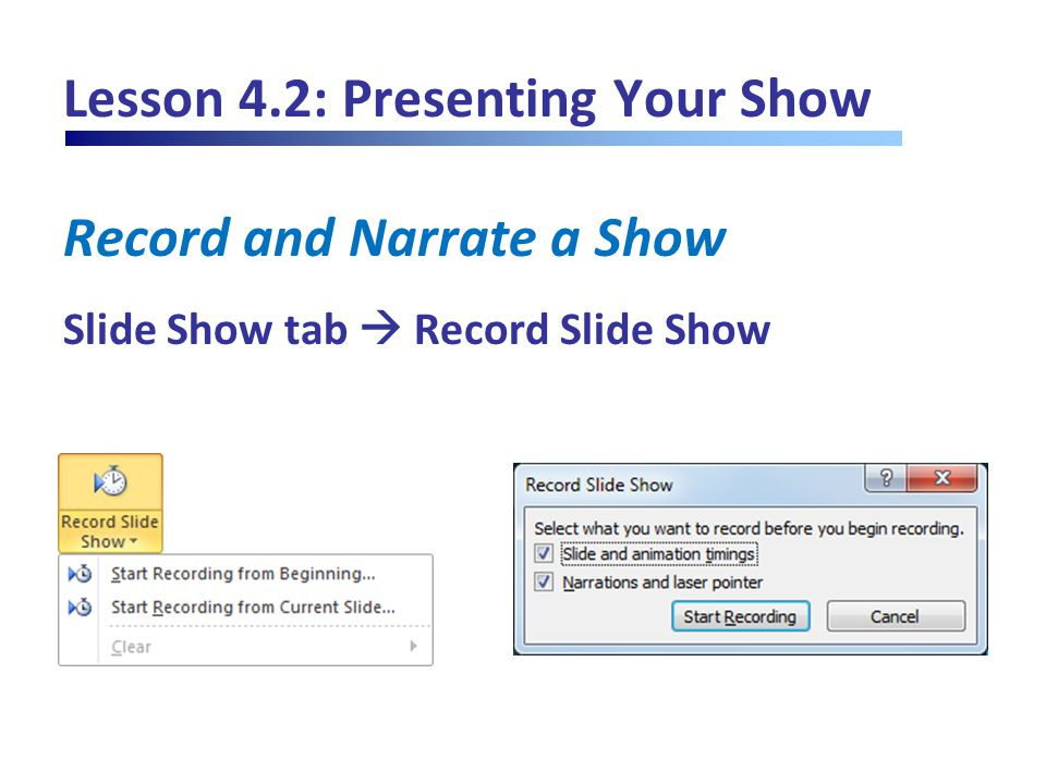 Lesson 4.2: Presenting Your Show Record and Narrate a Show Slide Show tab  Record Slide Show
