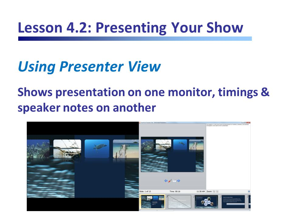 Lesson 4.2: Presenting Your Show Using Presenter View Shows presentation on one monitor, timings & speaker notes on another