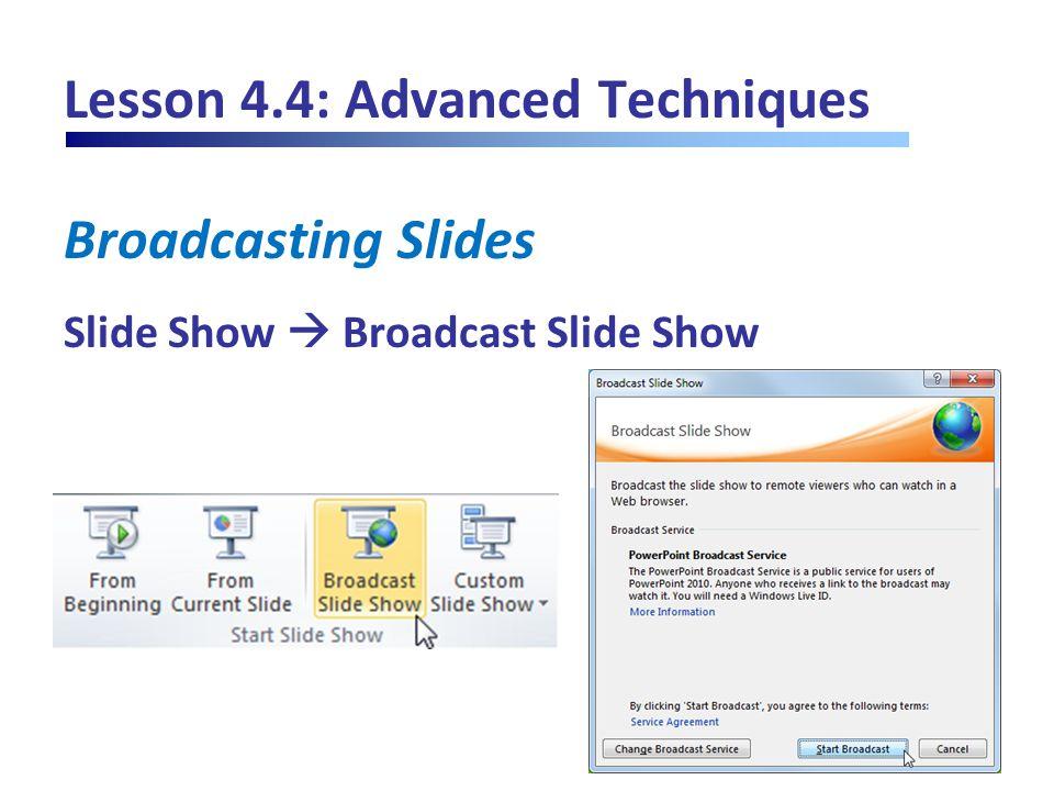 Lesson 4.4: Advanced Techniques Broadcasting Slides Slide Show  Broadcast Slide Show