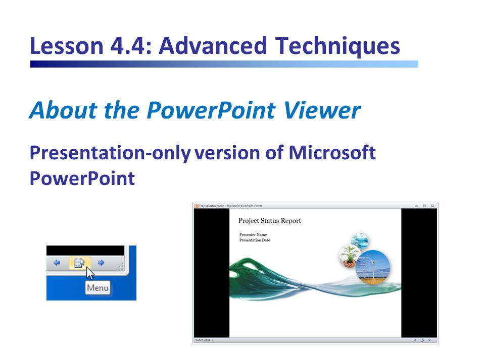 Lesson 4.4: Advanced Techniques About the PowerPoint Viewer Presentation-only version of Microsoft PowerPoint