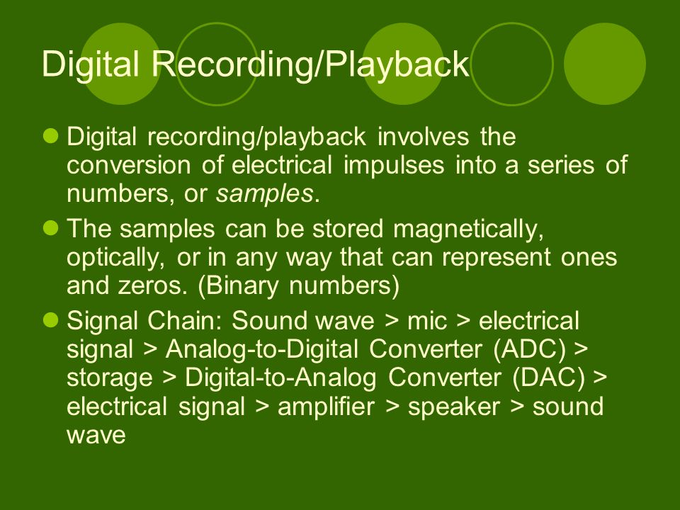 Digital Recording/Playback Digital recording/playback involves the conversion of electrical impulses into a series of numbers, or samples.
