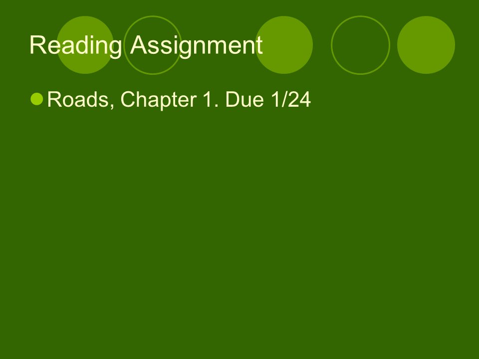 Reading Assignment Roads, Chapter 1. Due 1/24