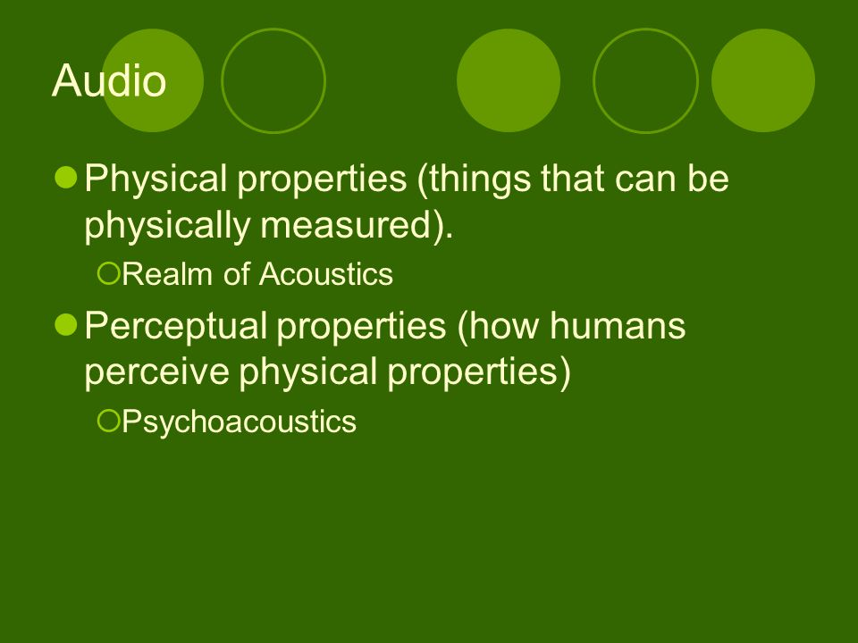 Audio Physical properties (things that can be physically measured).