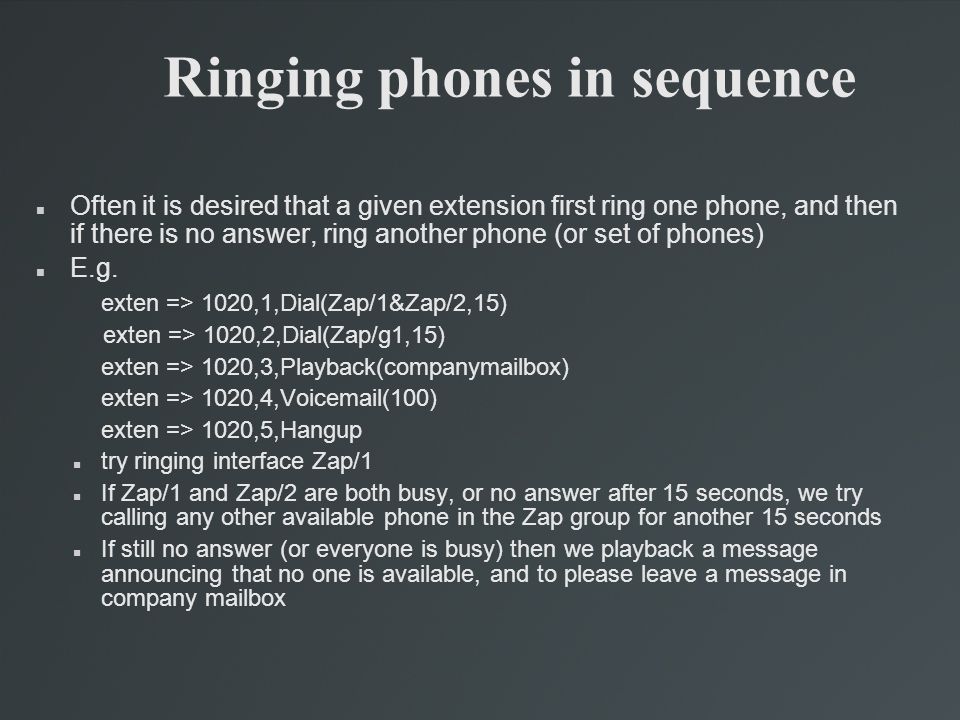 Ringing phones in sequence Often it is desired that a given extension first ring one phone, and then if there is no answer, ring another phone (or set of phones)‏ E.g.