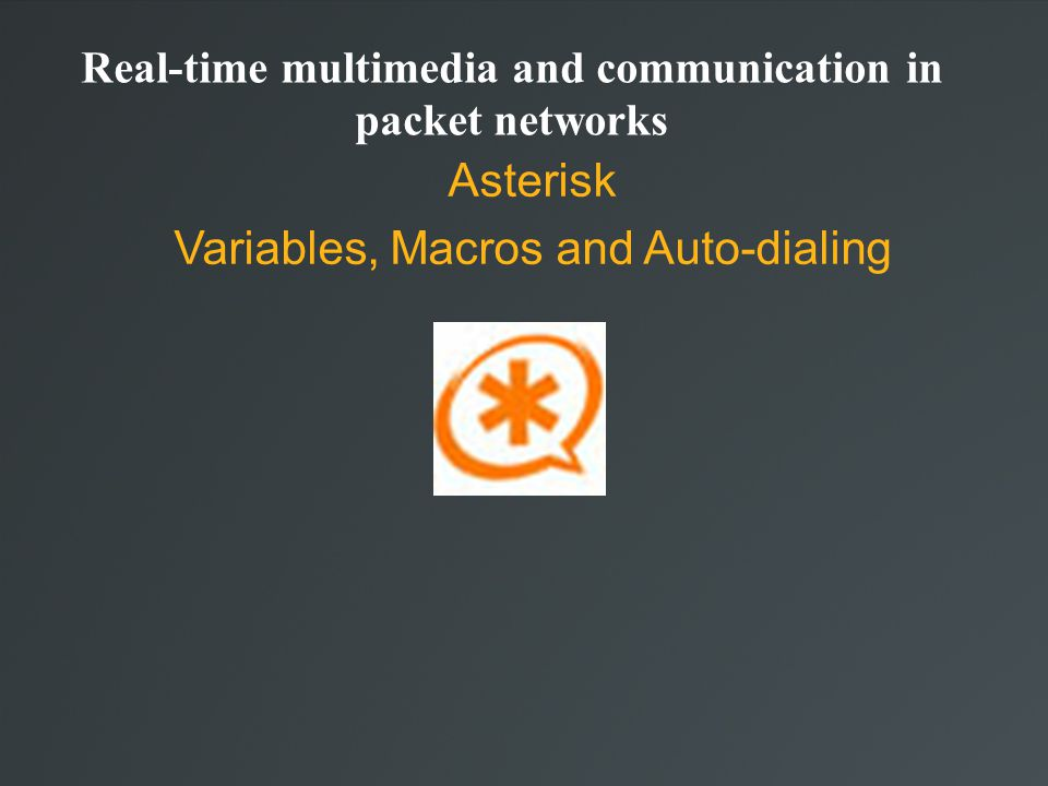 Real-time multimedia and communication in packet networks Asterisk Variables, Macros and Auto-dialing