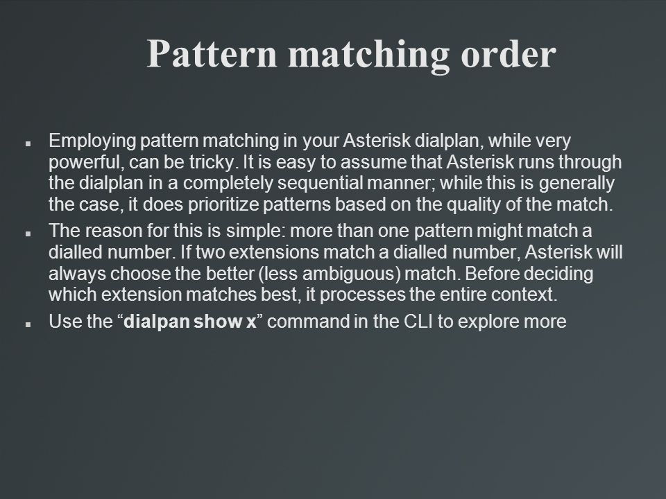 Pattern matching order Employing pattern matching in your Asterisk dialplan, while very powerful, can be tricky.