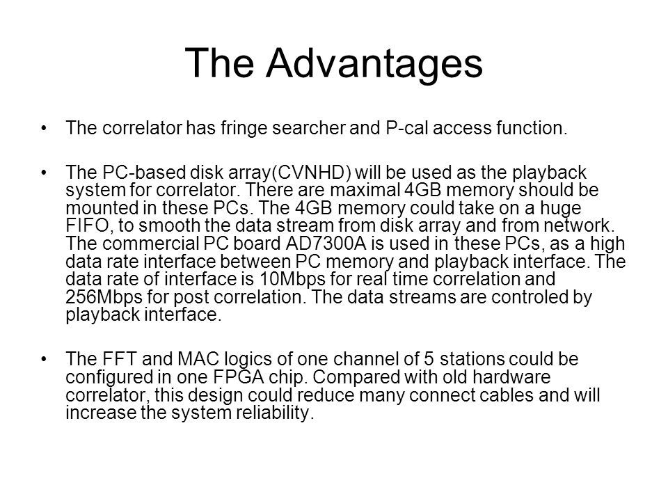 The Advantages The correlator has fringe searcher and P-cal access function. The PC-based disk array(CVNHD) will be used as the playback system for co