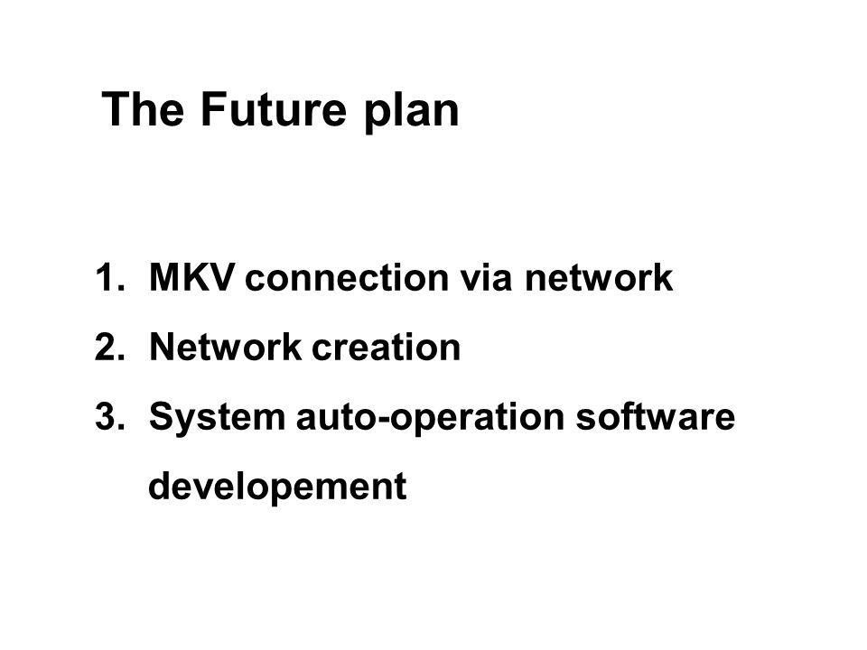 The Future plan 1.MKV connection via network 2. Network creation 3.
