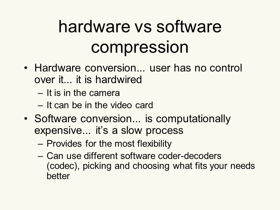 hardware vs software compression Hardware conversion...
