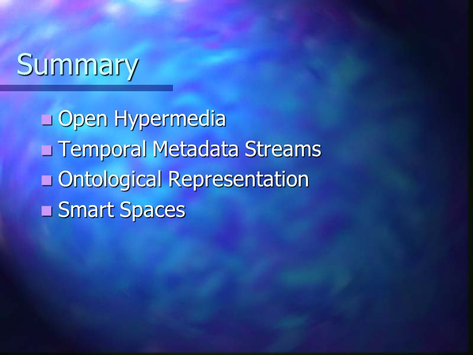 Summary Open Hypermedia Open Hypermedia Temporal Metadata Streams Temporal Metadata Streams Ontological Representation Ontological Representation Smar