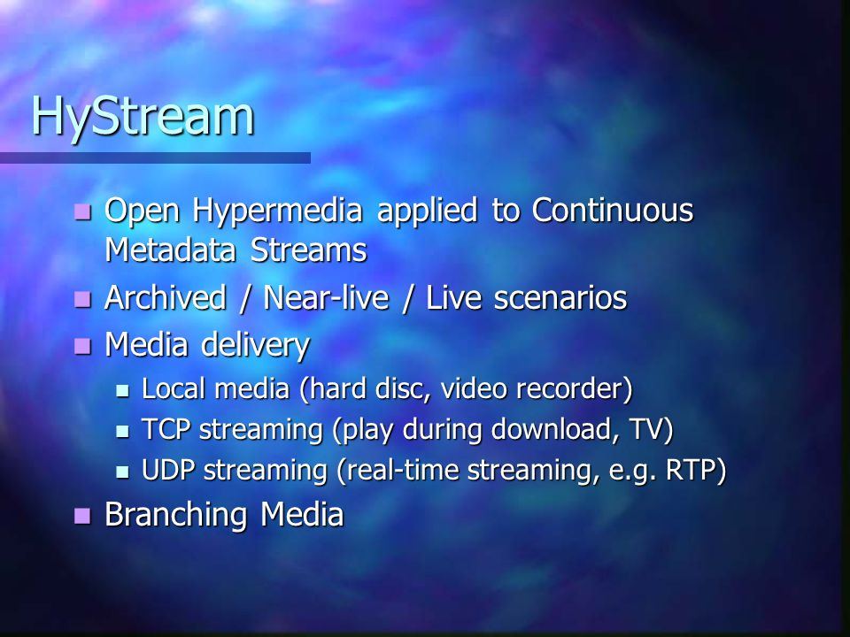 HyStream Open Hypermedia applied to Continuous Metadata Streams Open Hypermedia applied to Continuous Metadata Streams Archived / Near-live / Live scenarios Archived / Near-live / Live scenarios Media delivery Media delivery Local media (hard disc, video recorder) Local media (hard disc, video recorder) TCP streaming (play during download, TV) TCP streaming (play during download, TV) UDP streaming (real-time streaming, e.g.