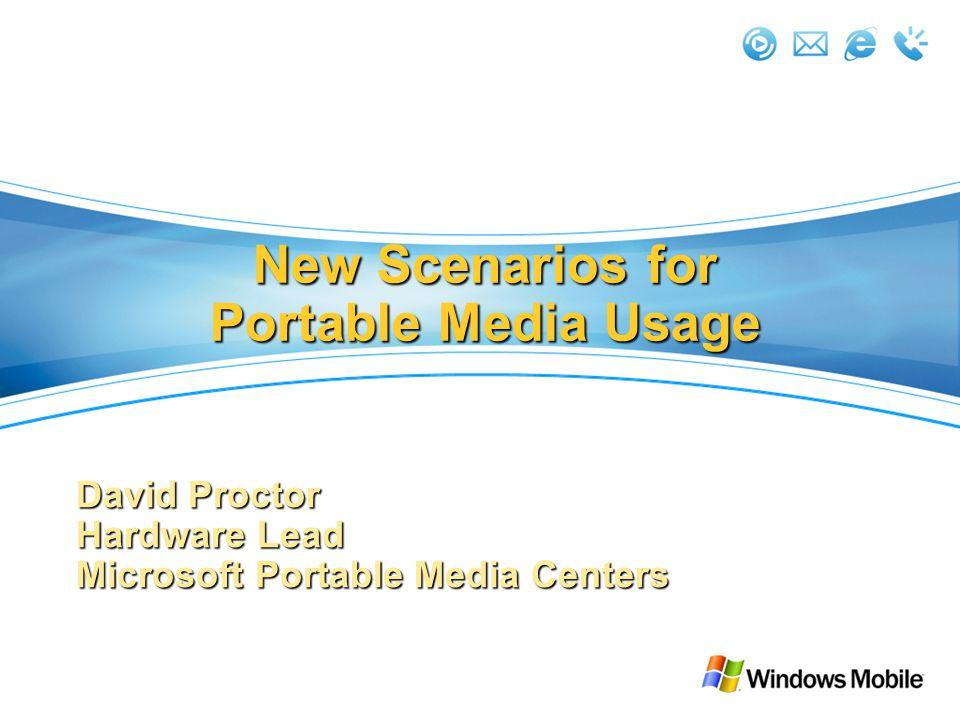 New Scenarios for Portable Media Usage David Proctor Hardware Lead Microsoft Portable Media Centers