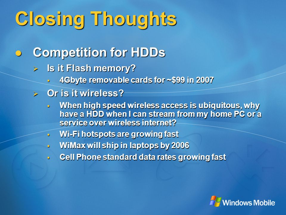 Closing Thoughts Competition for HDDs Competition for HDDs  Is it Flash memory.