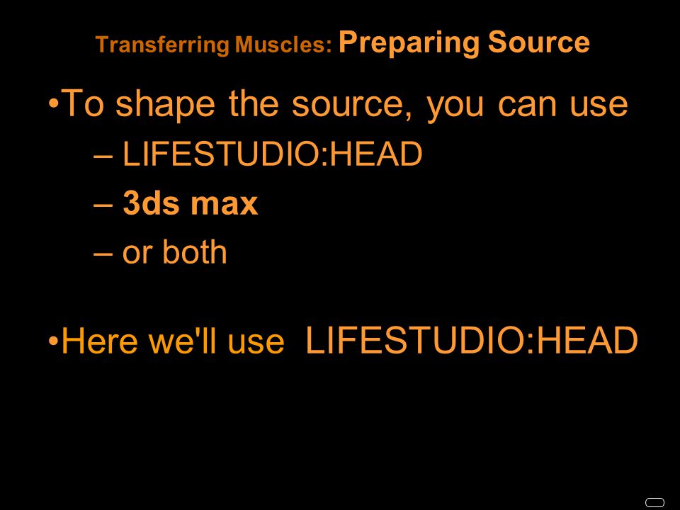 To shape the source, you can use – LIFESTUDIO:HEAD – 3– 3ds max – or both Here we ll use LIFESTUDIO:HEAD