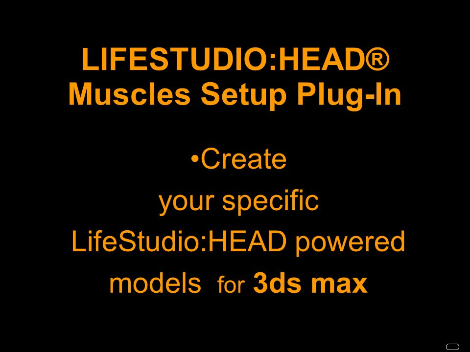 LIFESTUDIO:HEAD® Muscles Setup Plug-In Create your specific LifeStudio:HEAD powered models for 3ds max