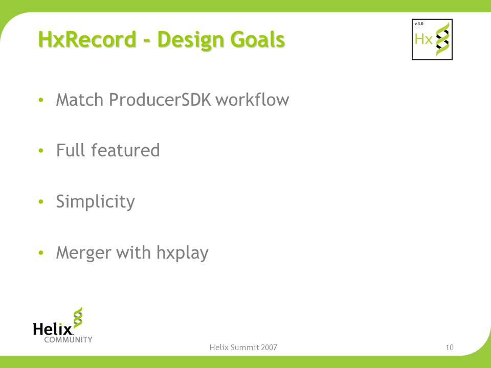 Helix Summit 200710 HxRecord - Design Goals Match ProducerSDK workflow Full featured Simplicity Merger with hxplay
