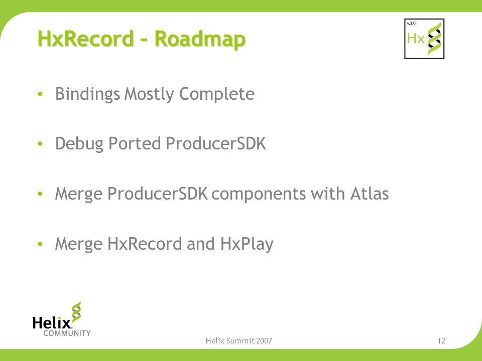Helix Summit 200712 HxRecord – Roadmap Bindings Mostly Complete Debug Ported ProducerSDK Merge ProducerSDK components with Atlas Merge HxRecord and HxPlay