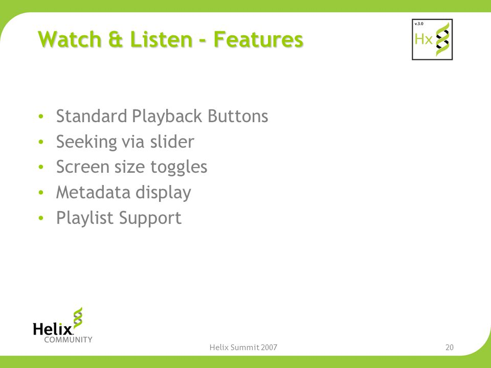 Helix Summit 200720 Watch & Listen - Features Standard Playback Buttons Seeking via slider Screen size toggles Metadata display Playlist Support