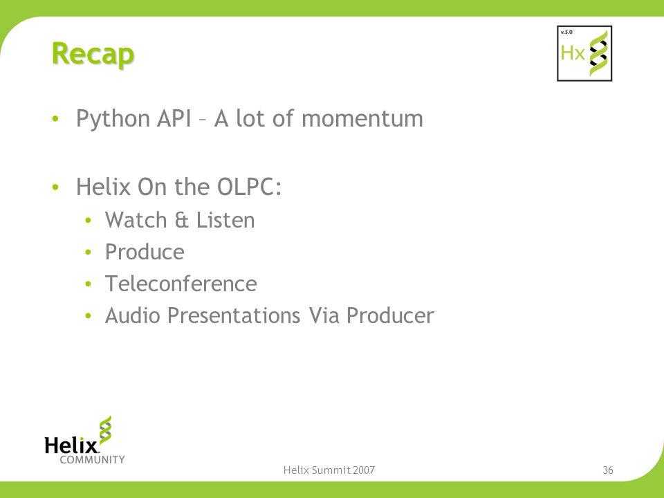 Helix Summit 200736 Recap Python API – A lot of momentum Helix On the OLPC: Watch & Listen Produce Teleconference Audio Presentations Via Producer