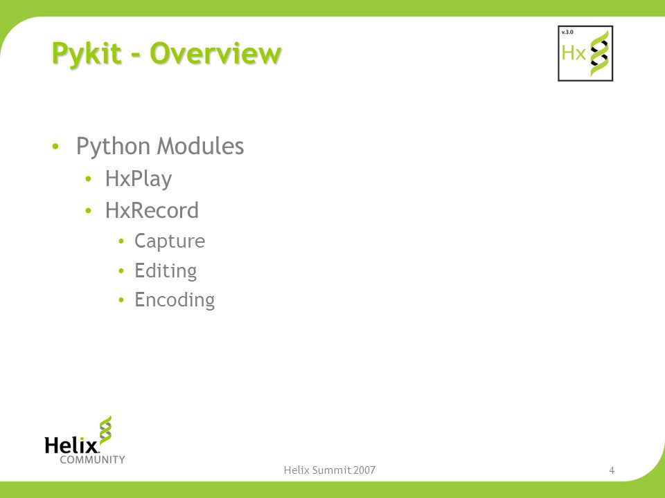 Helix Summit 20074 Pykit - Overview Python Modules HxPlay HxRecord Capture Editing Encoding