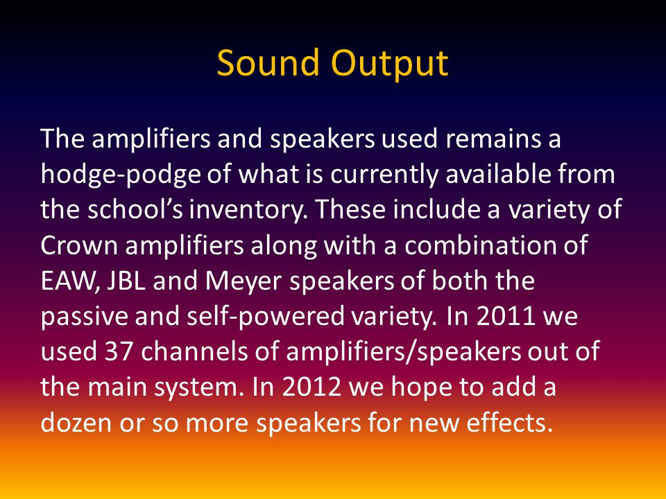 Sound Output The amplifiers and speakers used remains a hodge-podge of what is currently available from the school's inventory.
