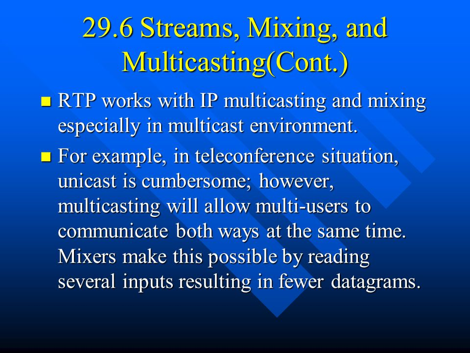 29.6 Streams, Mixing, and Multicasting(Cont.) RTP works with IP multicasting and mixing especially in multicast environment.