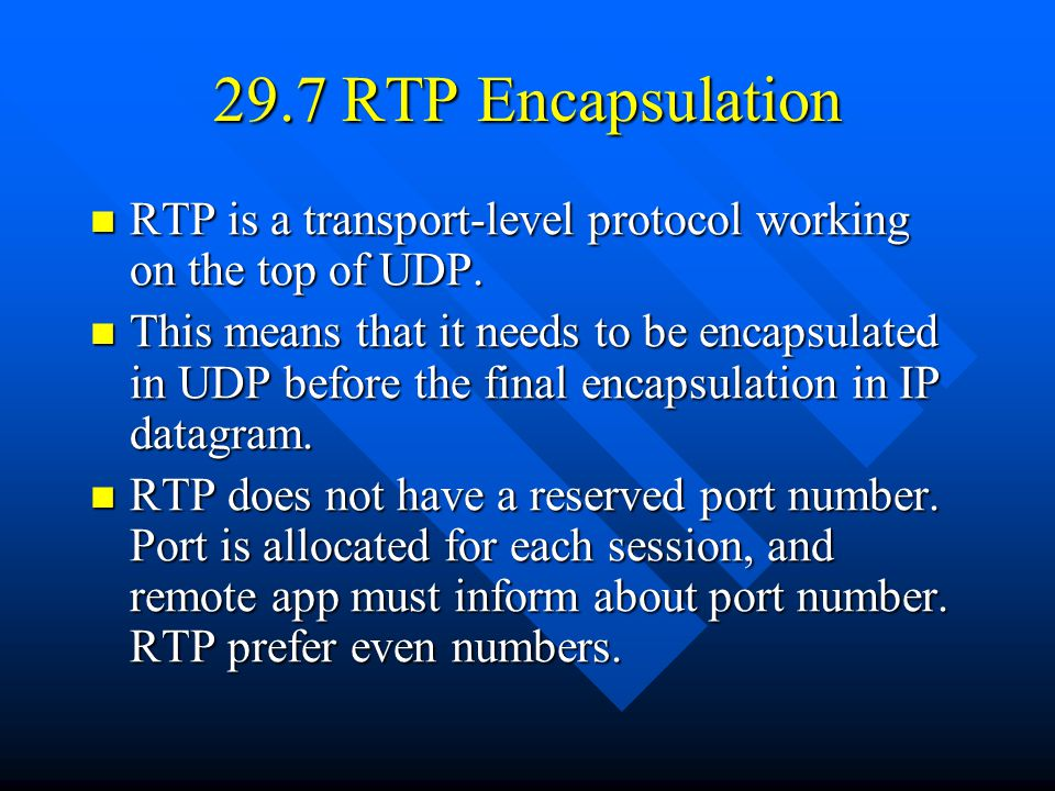 29.7 RTP Encapsulation RTP is a transport-level protocol working on the top of UDP.