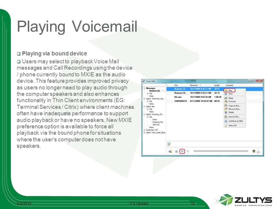 Playing Voicemail  Playing via bound device  Users may select to playback Voice Mail messages and Call Recordings using the device / phone currently bound to MXIE as the audio device.