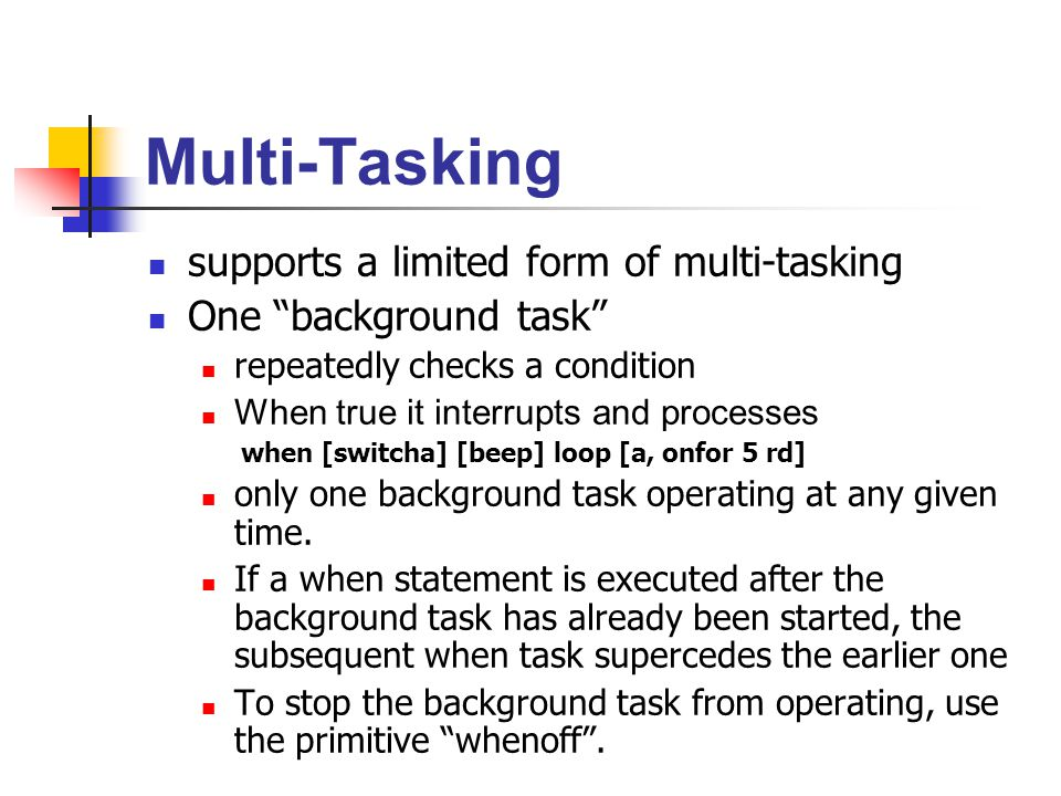"Multi-Tasking supports a limited form of multi-tasking One ""background task"" repeatedly checks a condition When true it interrupts and processes when"