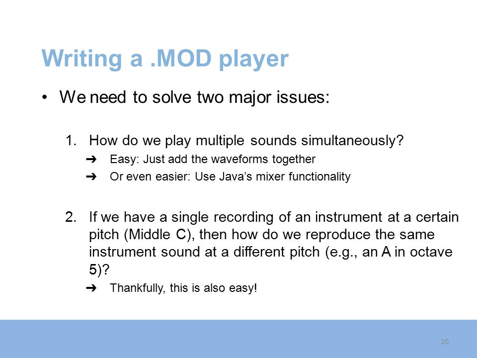 Writing a.MOD player We need to solve two major issues: 1.
