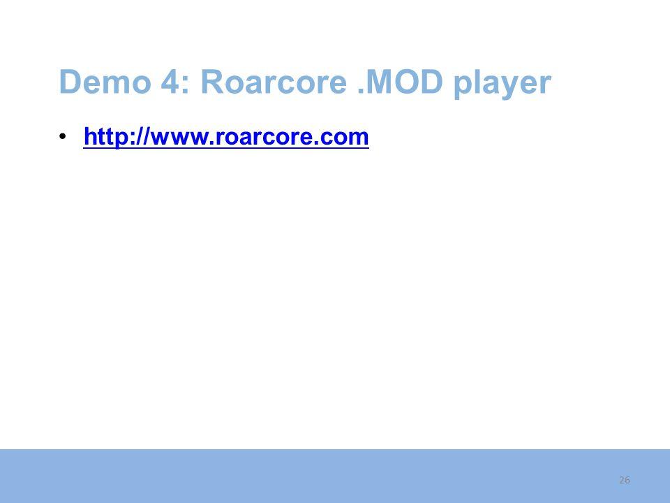 Demo 4: Roarcore.MOD player http://www.roarcore.com 26