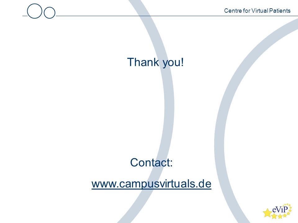 Contact: www.campusvirtuals.de Thank you! Centre for Virtual Patients