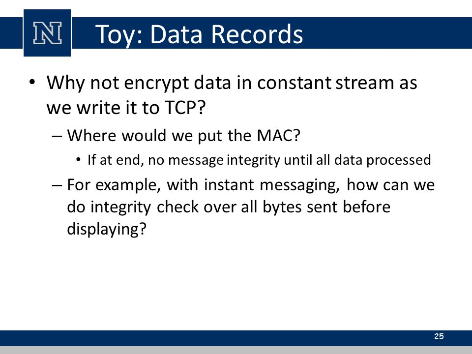 Toy: Data Records Why not encrypt data in constant stream as we write it to TCP.
