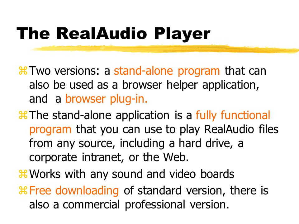 RealAudio Features zRealAudio is an open architecture application zThe Playback Engine Application Programming Interface (API) provides software developers with direct access to the functionality of the RealAudio Player zIt is continually evolving.