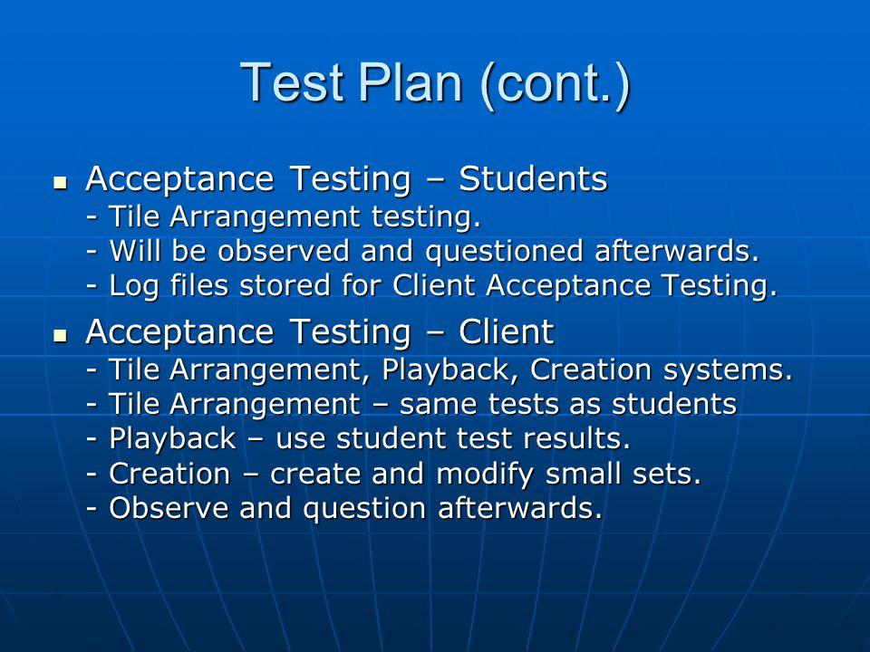 Test Plan (cont.) Acceptance Testing – Students - Tile Arrangement testing.