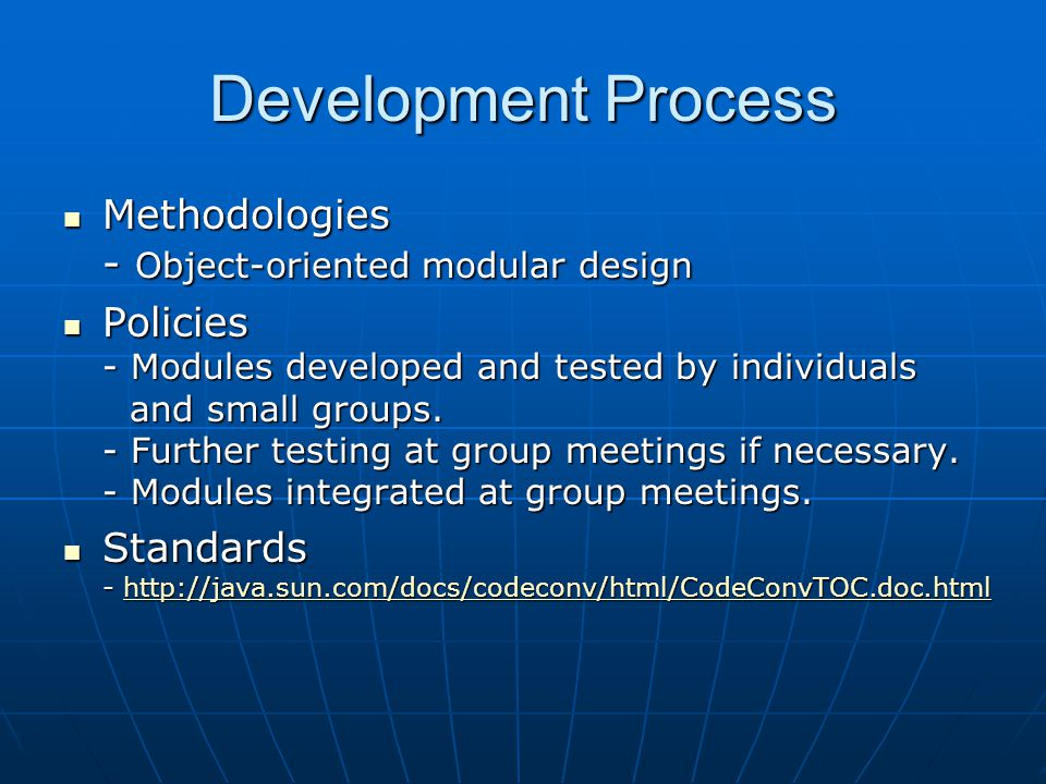 Development Process Methodologies - Object-oriented modular design Methodologies - Object-oriented modular design Policies - Modules developed and tested by individuals and small groups.