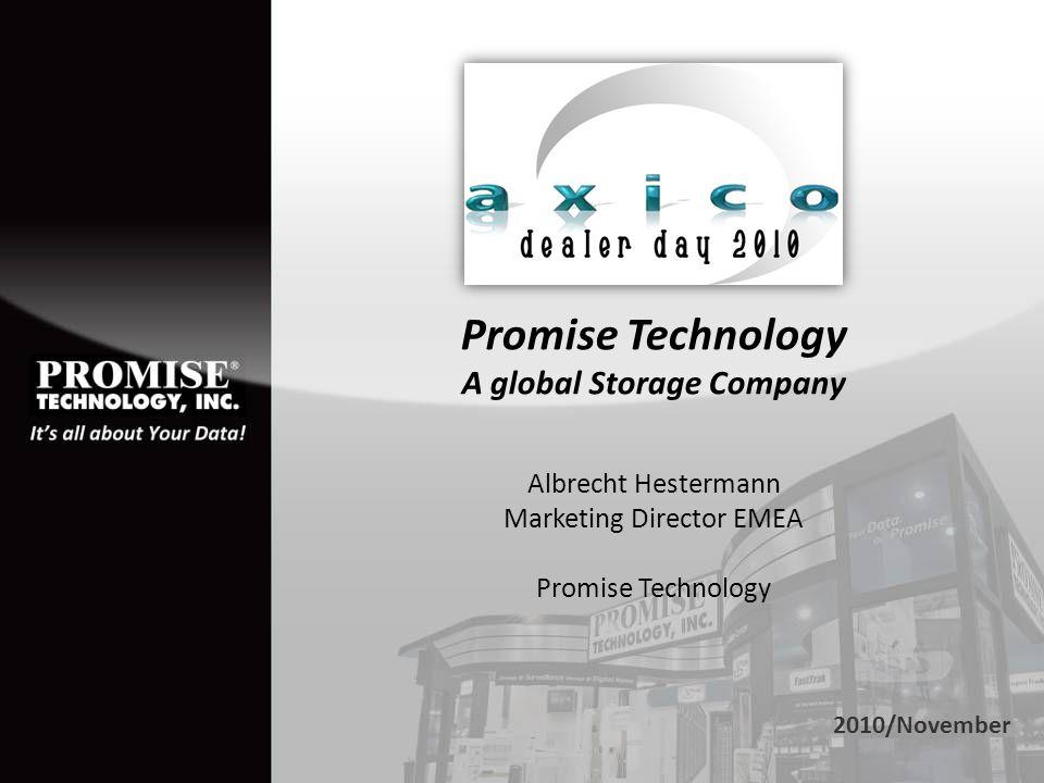 Promise Technology A global Storage Company Albrecht Hestermann Marketing Director EMEA Promise Technology 2010/November