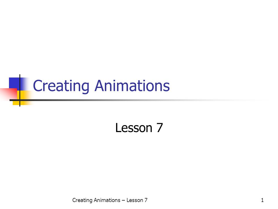 Creating Animations – Lesson 71 Creating Animations Lesson 7