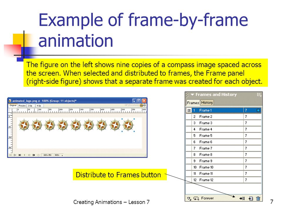 8 Creating Animations – Lesson 7 Use onion skinning to edit your animation When you have created your animation, the onion skinning technique can help you refine it and adjust it.