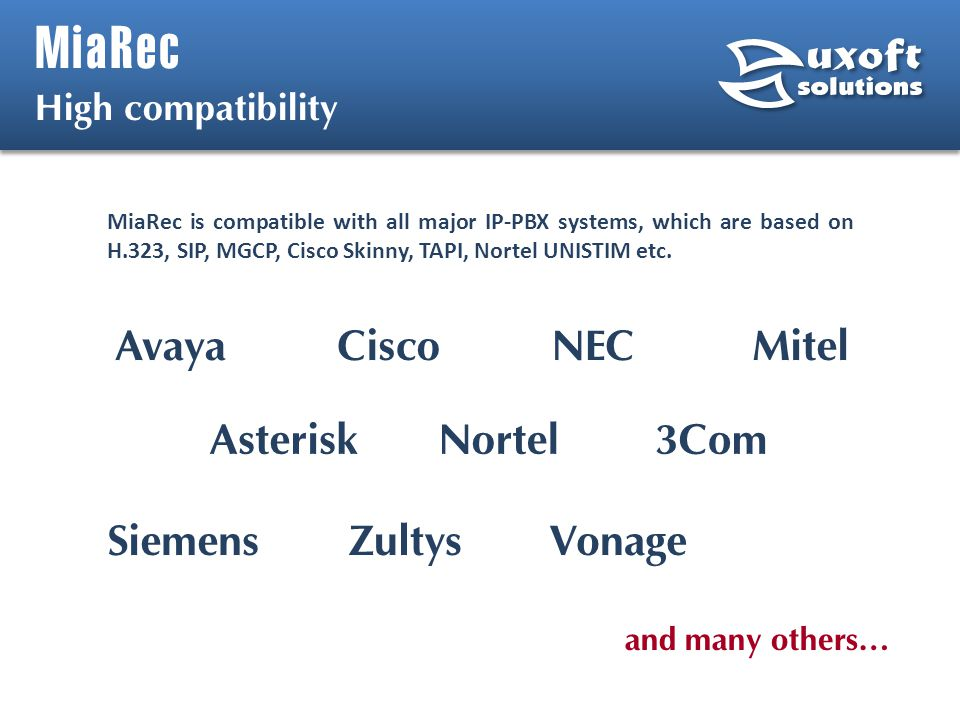 MiaRec High compatibility MiaRec is compatible with all major IP-PBX systems, which are based on H.323, SIP, MGCP, Cisco Skinny, TAPI, Nortel UNISTIM etc.