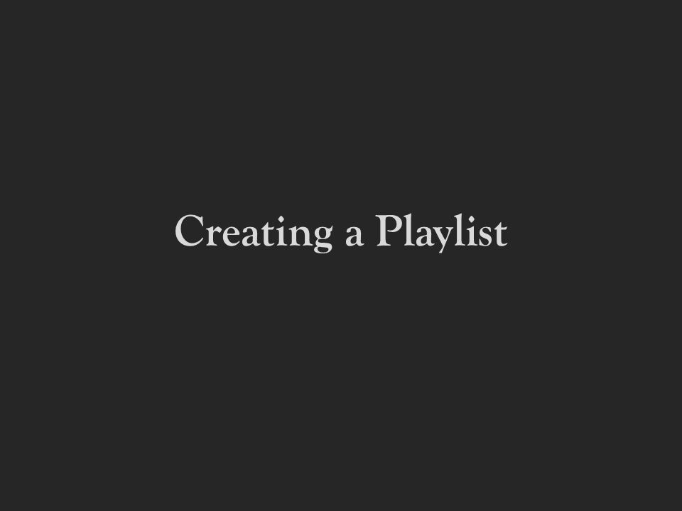 Creating a Playlist