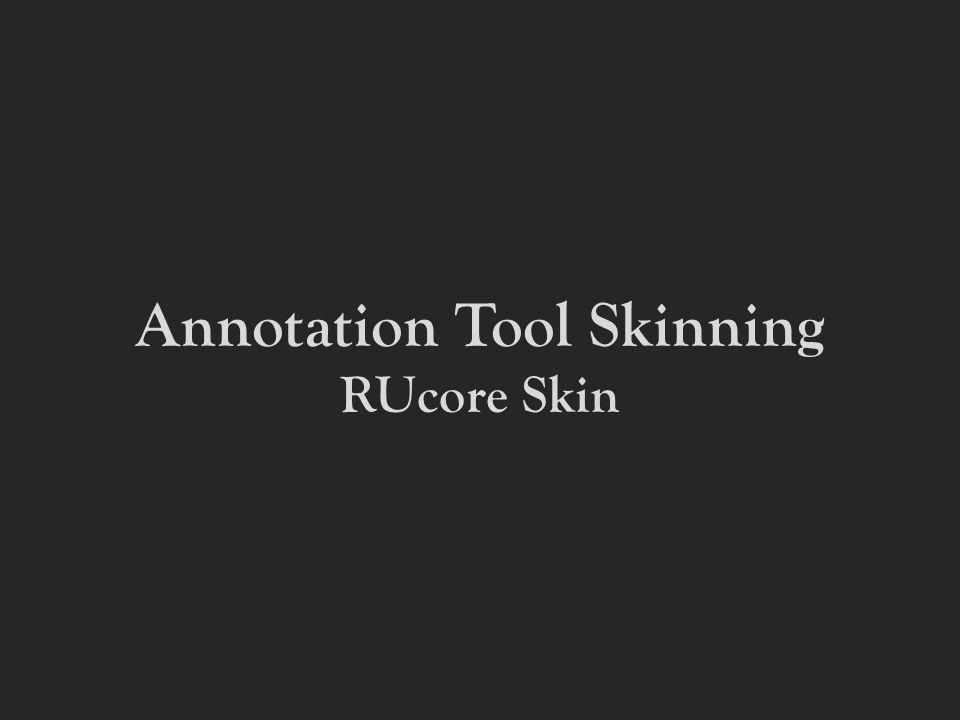 Annotation Tool Skinning RUcore Skin