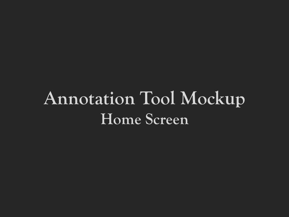 Annotation Tool Mockup Home Screen