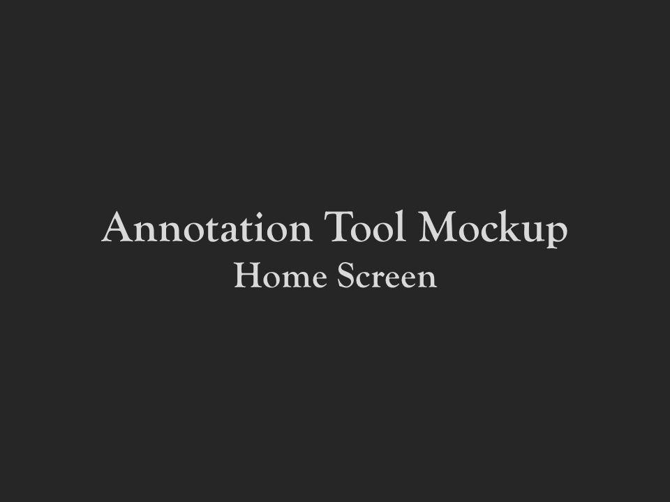 Annotation Tool Mockup Home Screen