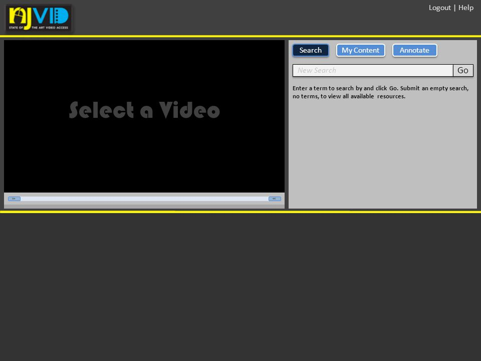 Logout | Help Select a Video My Content Annotate Search >><< Enter a term to search by and click Go. Submit an empty search, no terms, to view all ava