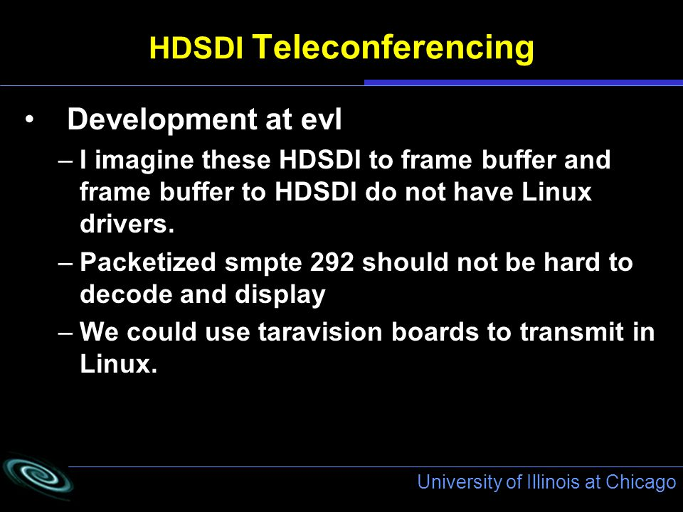 University of Illinois at Chicago HDSDI Teleconferencing Development at evl –I imagine these HDSDI to frame buffer and frame buffer to HDSDI do not have Linux drivers.