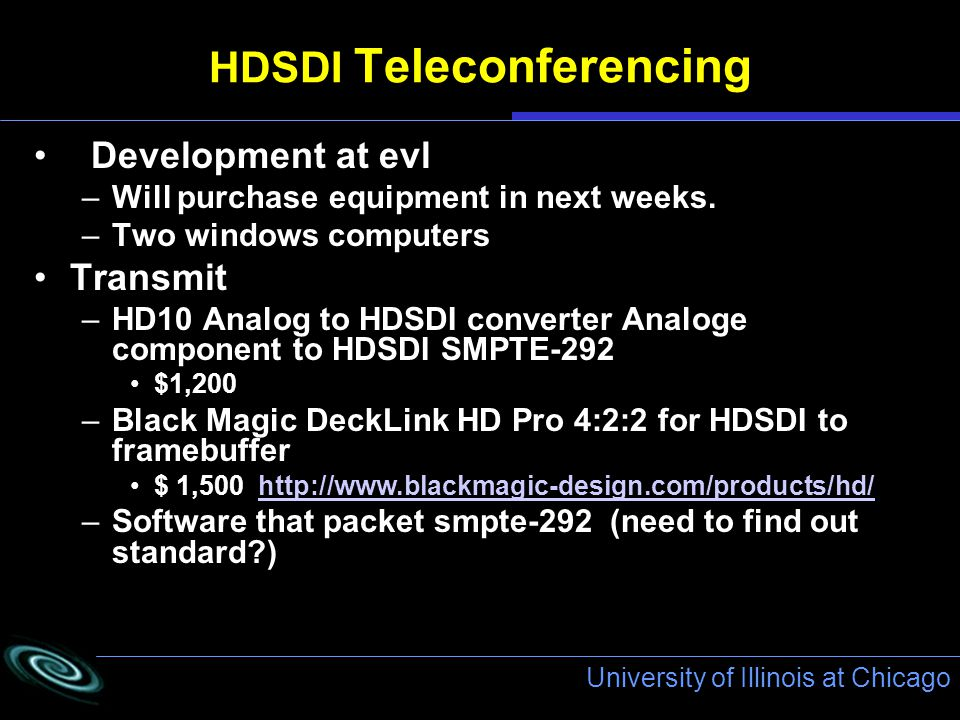 University of Illinois at Chicago HDSDI Teleconferencing Development at evl –Will purchase equipment in next weeks.