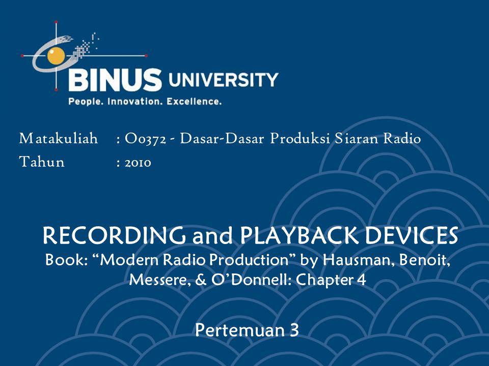 RECORDING and PLAYBACK DEVICES Book: Modern Radio Production by Hausman, Benoit, Messere, & O'Donnell: Chapter 4 Pertemuan 3 Matakuliah: O0372 - Dasar-Dasar Produksi Siaran Radio Tahun: 2010